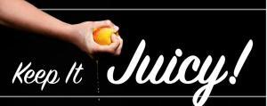 Keep it Juicy!